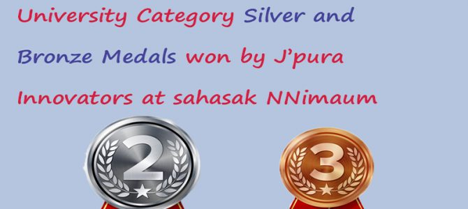 University Category -Silver and Bronze Medals won by J'pura Innovators  at Sahasak Nimaum  2019